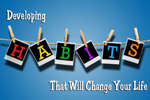 developing habits that will change your life