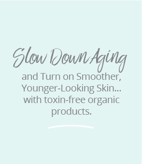slow down aging with toxin free products